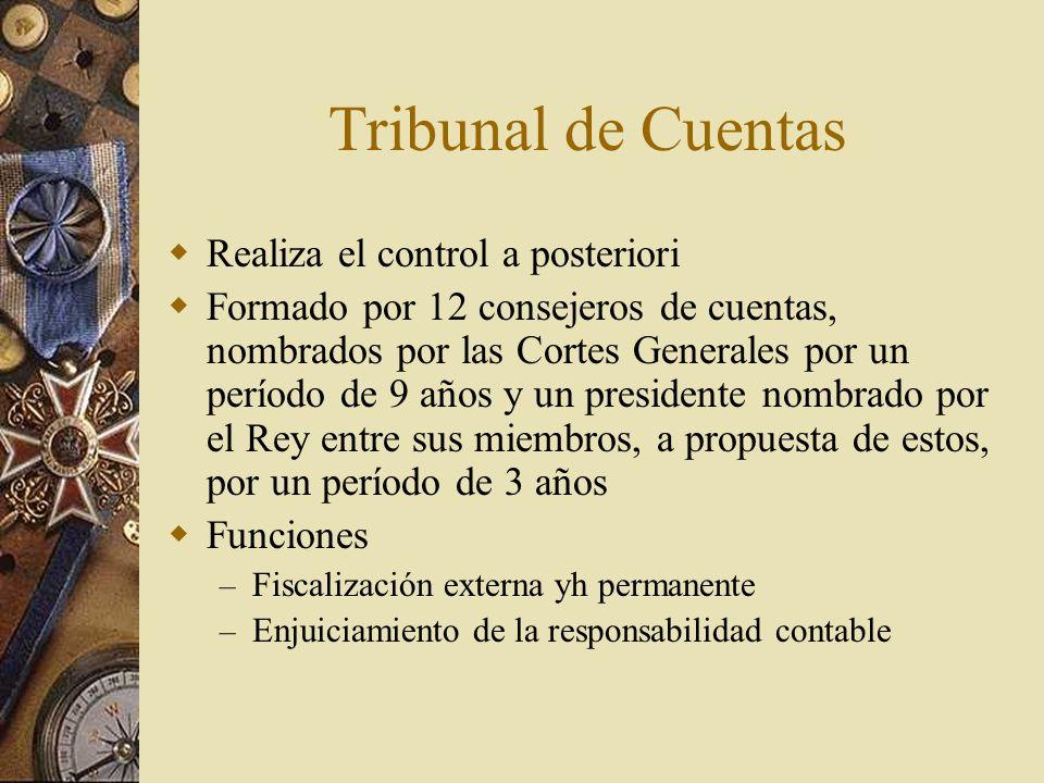 Tribunal de Cuentas Realiza el control a posteriori Formado por 12 consejeros de cuentas, nombrados por las Cortes Generales por un período de 9 años