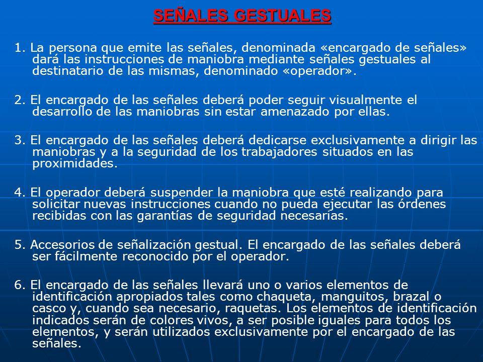 SEÑALES GESTUALES 1. La persona que emite las señales, denominada «encargado de señales» dará las instrucciones de maniobra mediante señales gestuales