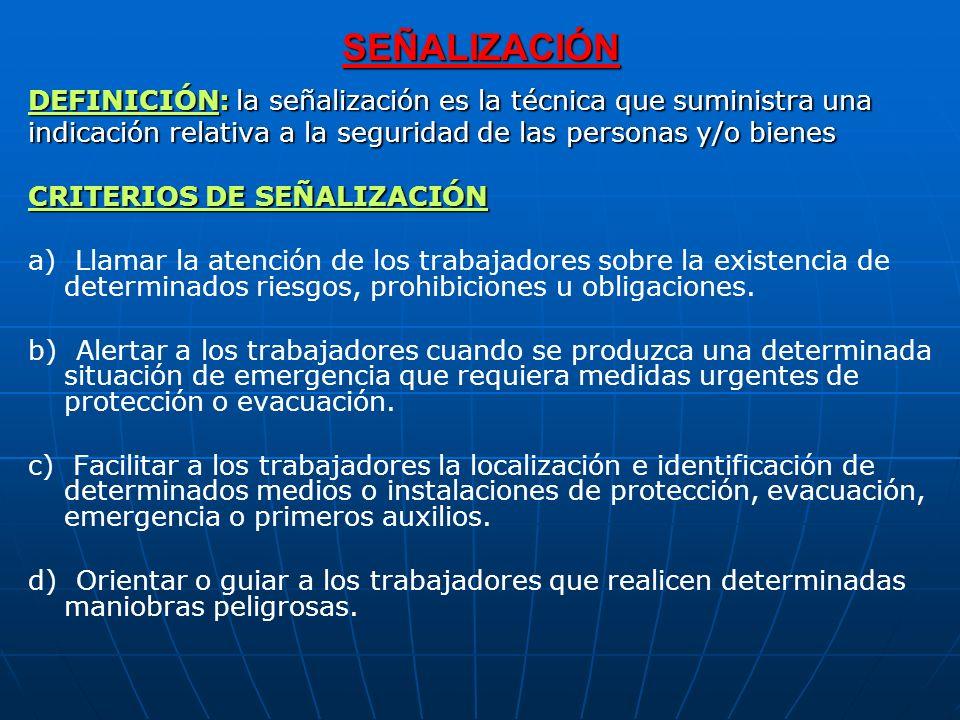 SEÑALIZACIÓN DEFINICIÓN: la señalización es la técnica que suministra una indicación relativa a la seguridad de las personas y/o bienes CRITERIOS DE S