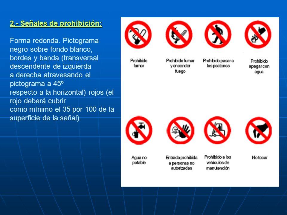 2.- Señales de prohibición: 2.- Señales de prohibición: Forma redonda. Pictograma negro sobre fondo blanco, bordes y banda (transversal descendente de