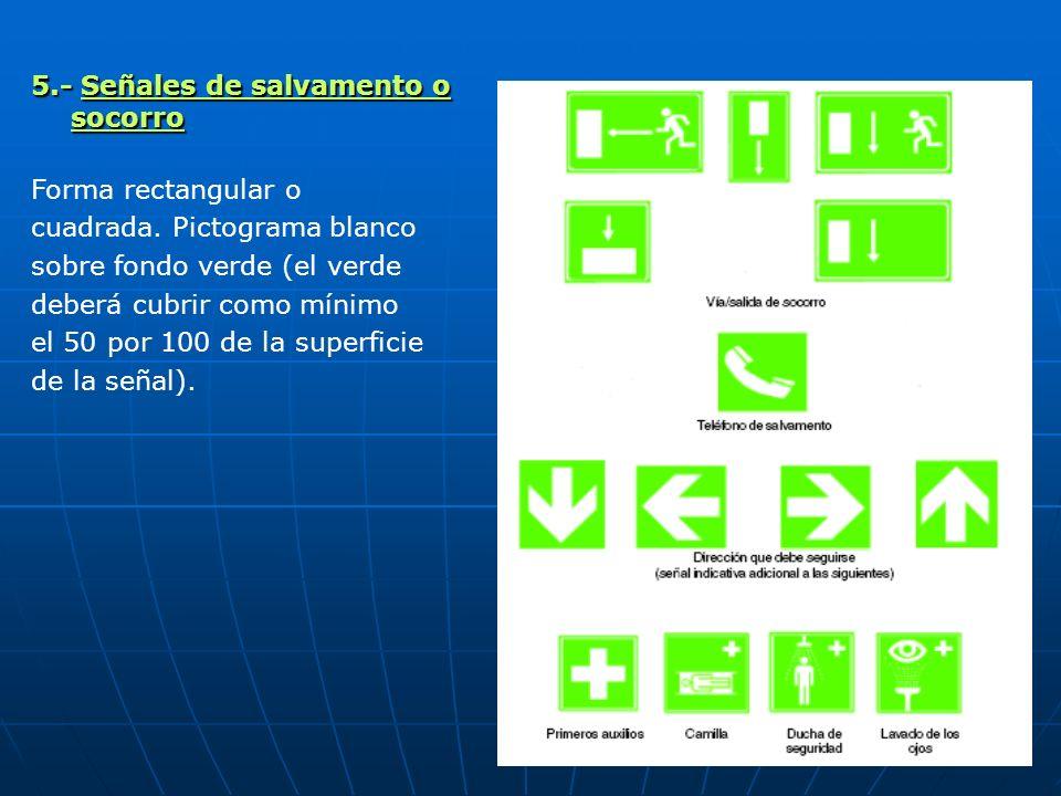 5.- Señales de salvamento o socorro Forma rectangular o cuadrada. Pictograma blanco sobre fondo verde (el verde deberá cubrir como mínimo el 50 por 10
