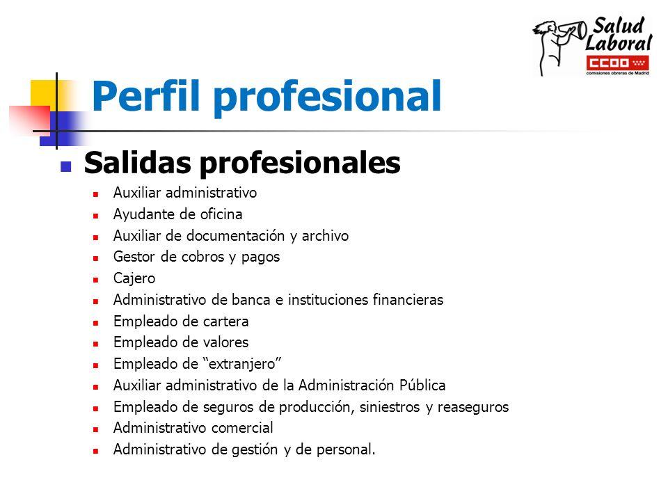 Perfil profesional Salidas profesionales Auxiliar administrativo Ayudante de oficina Auxiliar de documentación y archivo Gestor de cobros y pagos Caje