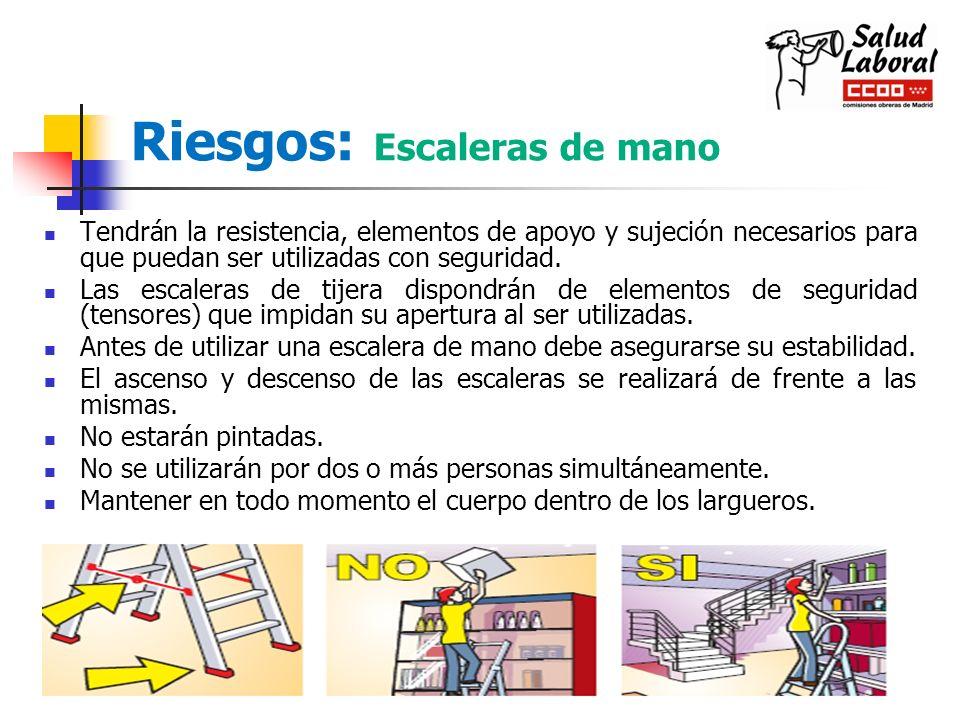 Riesgos: Escaleras de mano Tendrán la resistencia, elementos de apoyo y sujeción necesarios para que puedan ser utilizadas con seguridad. Las escalera