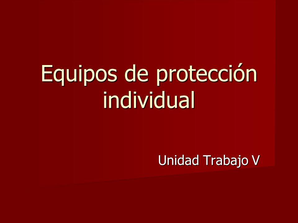 Equipos de protección individual Unidad Trabajo V