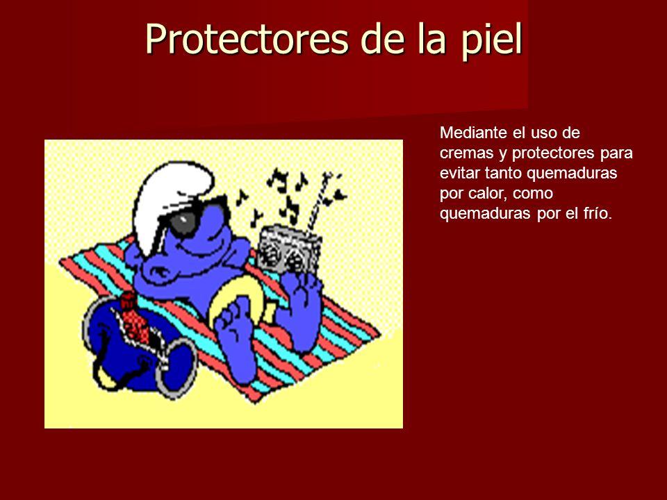 Protectores de la piel Mediante el uso de cremas y protectores para evitar tanto quemaduras por calor, como quemaduras por el frío.