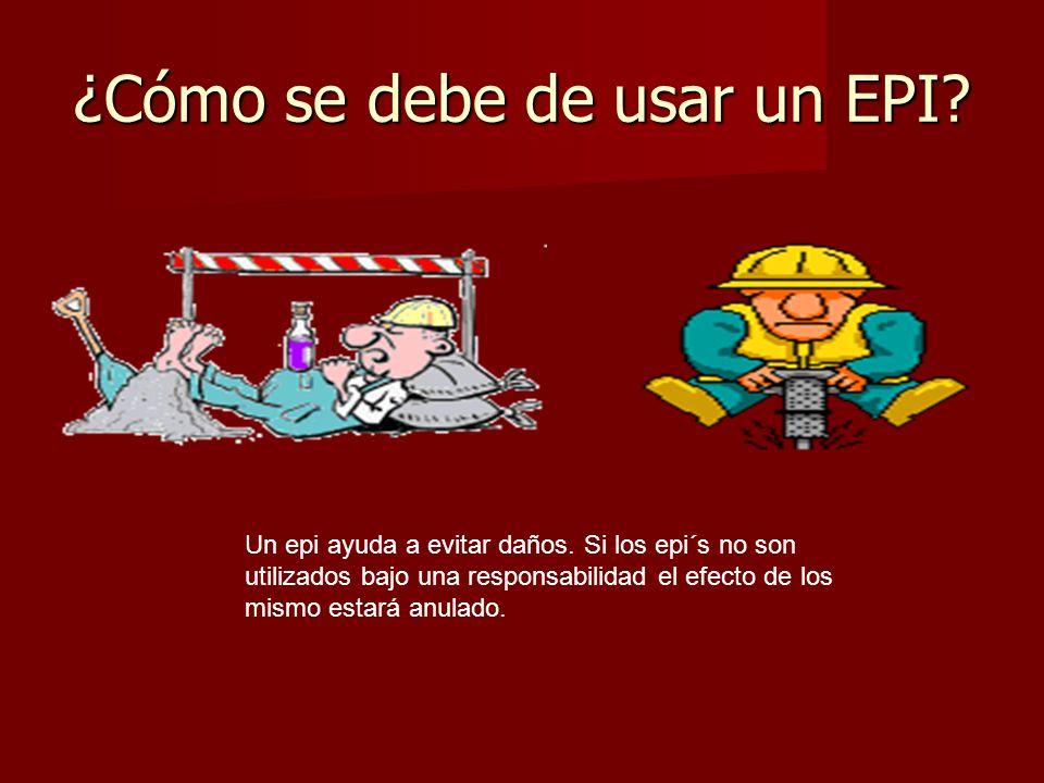 ¿Cómo se debe de usar un EPI. Un epi ayuda a evitar daños.