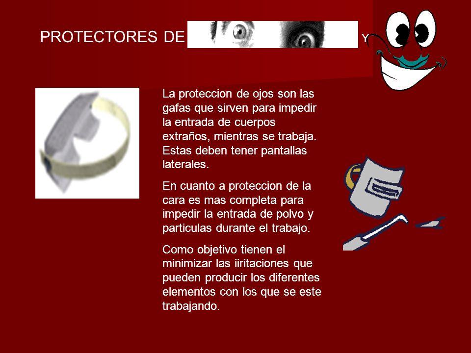 PROTECTORES DE Y La proteccion de ojos son las gafas que sirven para impedir la entrada de cuerpos extraños, mientras se trabaja.