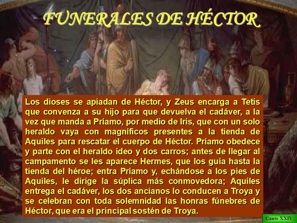 FUNERALES DE PATROCLO Aquiles celebra unos espléndidos funerales en honor de Patroclo, mientras ata el cadáver de Héctor por los pies a su carro y se