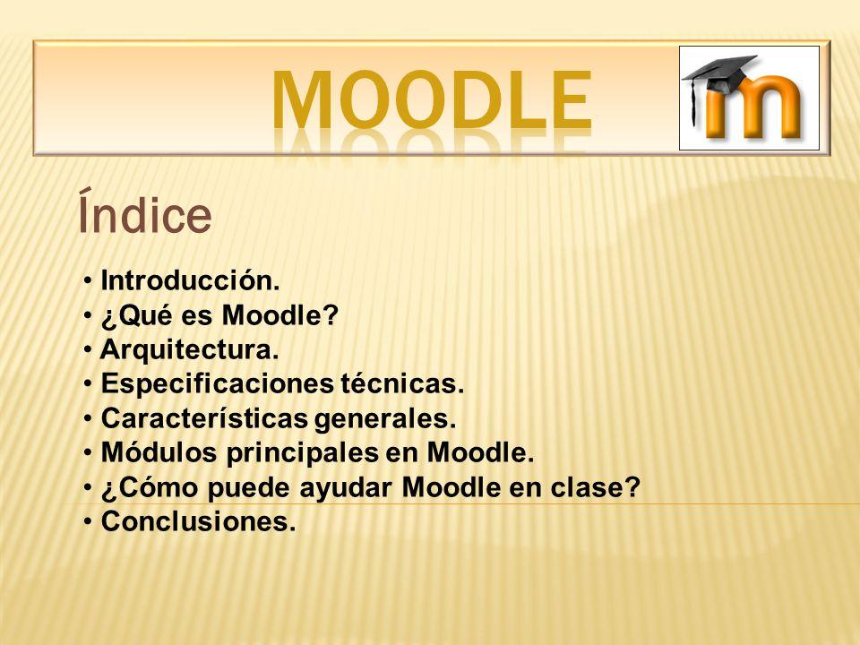 Índice Introducción. ¿Qué es Moodle? Arquitectura. Especificaciones técnicas. Características generales. Módulos principales en Moodle. ¿Cómo puede ay