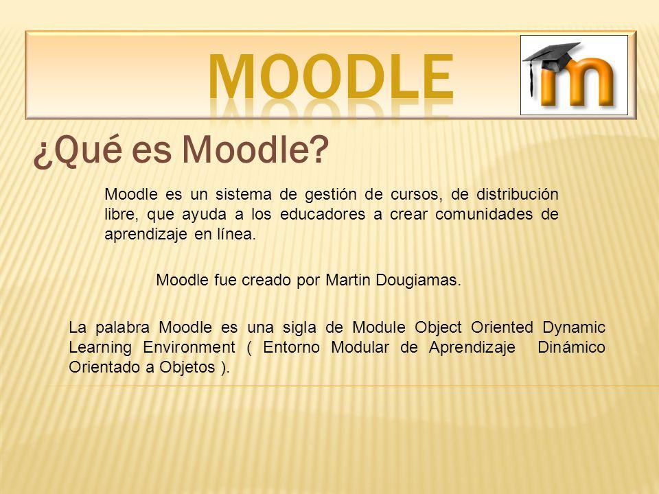 ¿Qué es Moodle? Moodle es un sistema de gestión de cursos, de distribución libre, que ayuda a los educadores a crear comunidades de aprendizaje en lín