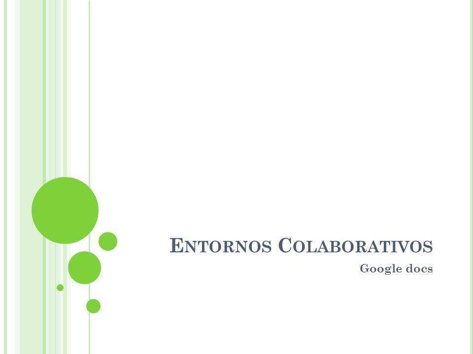 E NTORNOS C OLABORATIVOS Google docs