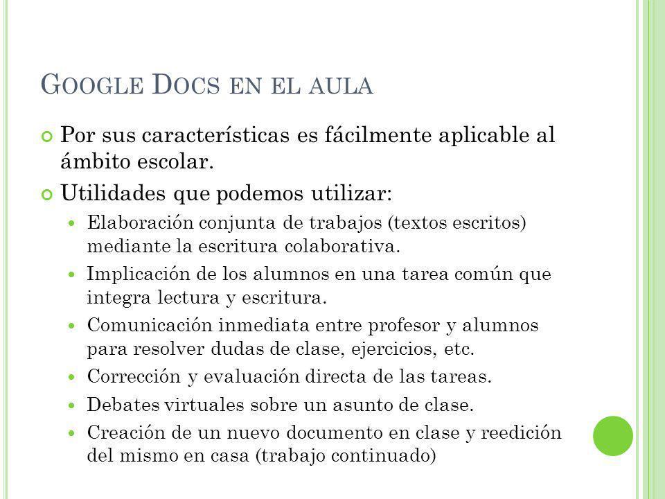 G OOGLE D OCS EN EL AULA Por sus características es fácilmente aplicable al ámbito escolar.