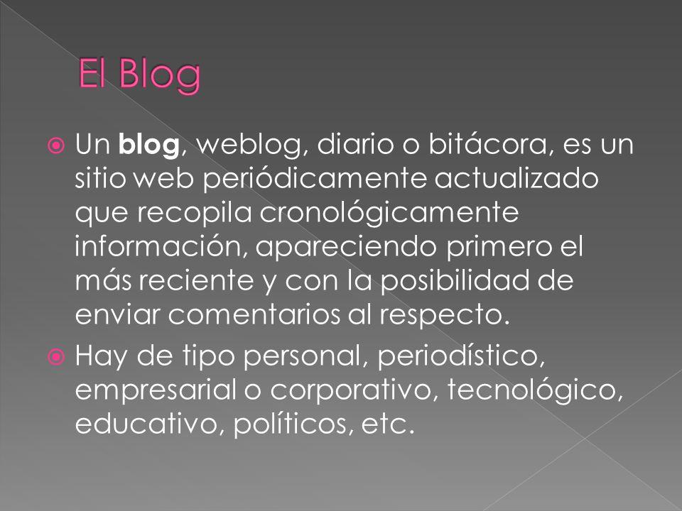 Un blog, weblog, diario o bitácora, es un sitio web periódicamente actualizado que recopila cronológicamente información, apareciendo primero el más r