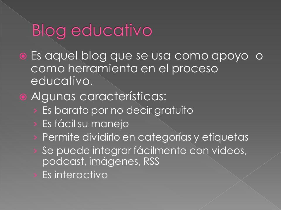 Es aquel blog que se usa como apoyo o como herramienta en el proceso educativo. Algunas características: Es barato por no decir gratuito Es fácil su m
