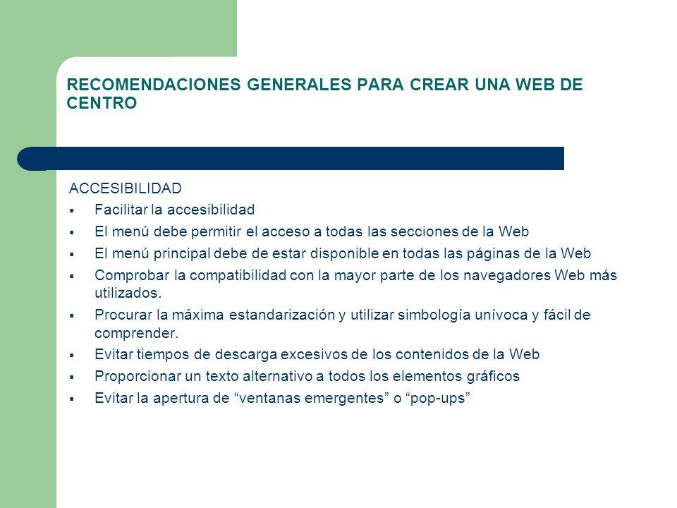 RECOMENDACIONES GENERALES PARA CREAR UNA WEB DE CENTRO ACCESIBILIDAD Facilitar la accesibilidad El menú debe permitir el acceso a todas las secciones