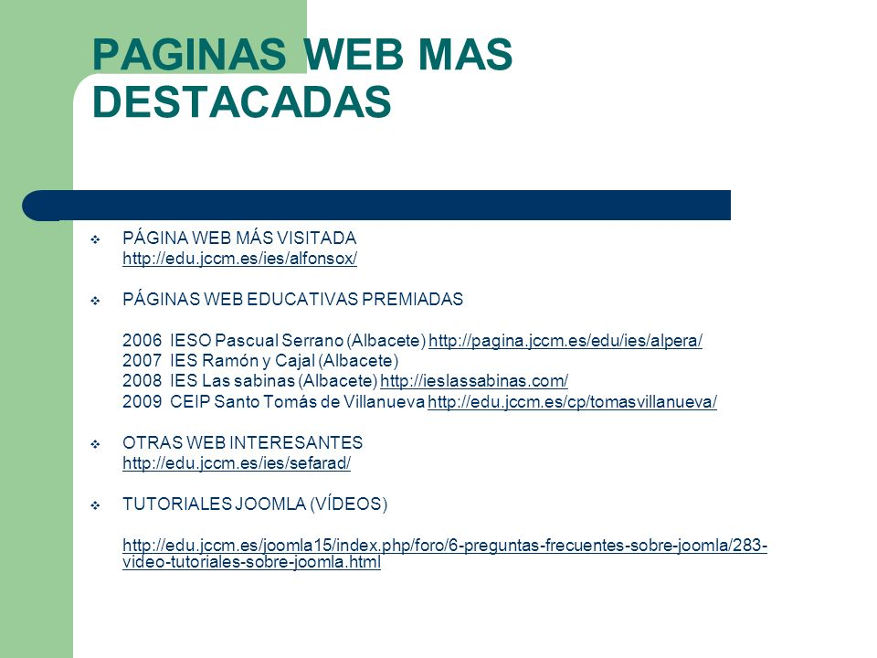 PAGINAS WEB MAS DESTACADAS PÁGINA WEB MÁS VISITADA http://edu.jccm.es/ies/alfonsox/ PÁGINAS WEB EDUCATIVAS PREMIADAS 2006 IESO Pascual Serrano (Albace