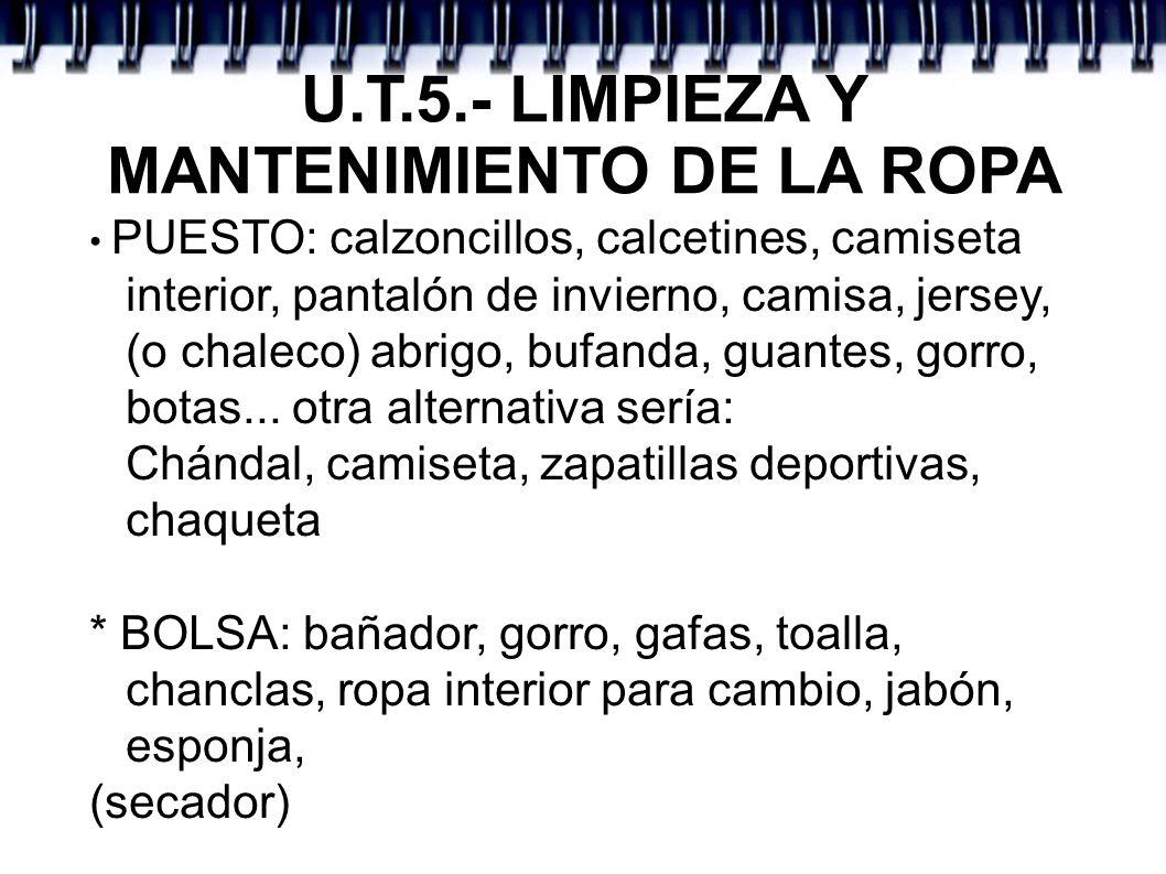 U.T.5.- LIMPIEZA Y MANTENIMIENTO DE LA ROPA PUESTO: calzoncillos, calcetines, camiseta interior, pantalón de invierno, camisa, jersey, (o chaleco) abr