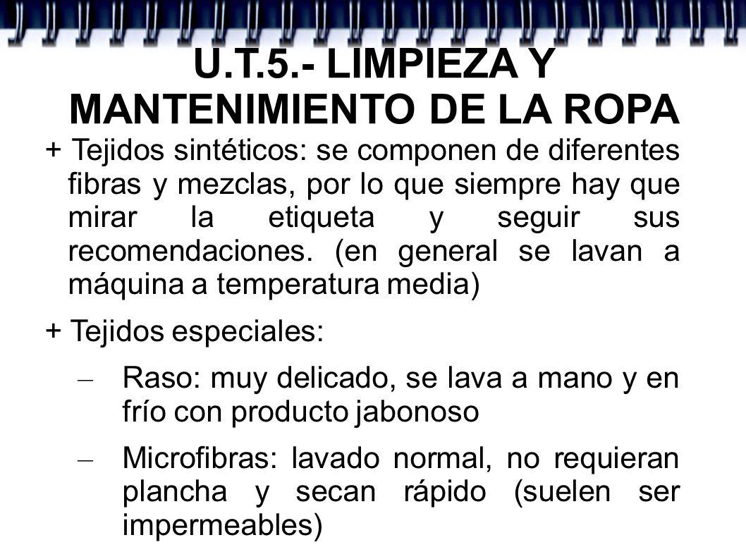 U.T.5.- LIMPIEZA Y MANTENIMIENTO DE LA ROPA + Tejidos sintéticos: se componen de diferentes fibras y mezclas, por lo que siempre hay que mirar la etiq
