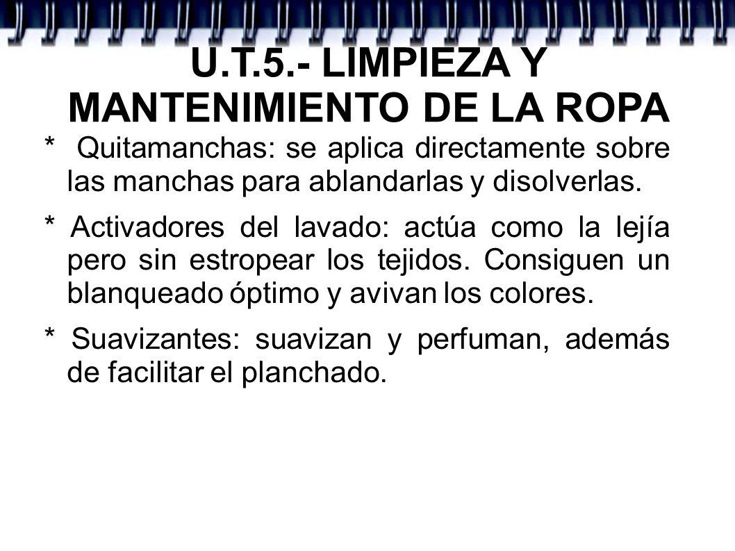 U.T.5.- LIMPIEZA Y MANTENIMIENTO DE LA ROPA * Quitamanchas: se aplica directamente sobre las manchas para ablandarlas y disolverlas. * Activadores del