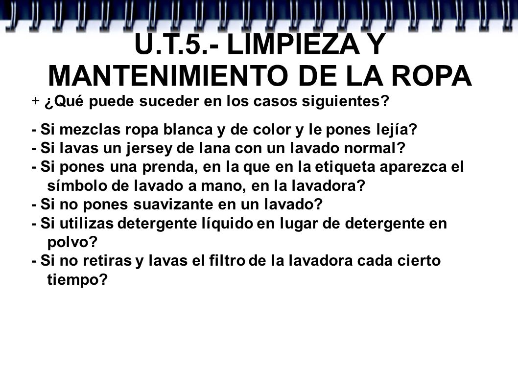 U.T.5.- LIMPIEZA Y MANTENIMIENTO DE LA ROPA + ¿Qué puede suceder en los casos siguientes? - Si mezclas ropa blanca y de color y le pones lejía? - Si l