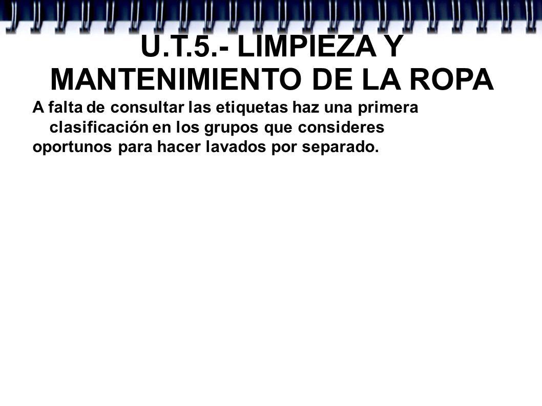 U.T.5.- LIMPIEZA Y MANTENIMIENTO DE LA ROPA A falta de consultar las etiquetas haz una primera clasificación en los grupos que consideres oportunos pa