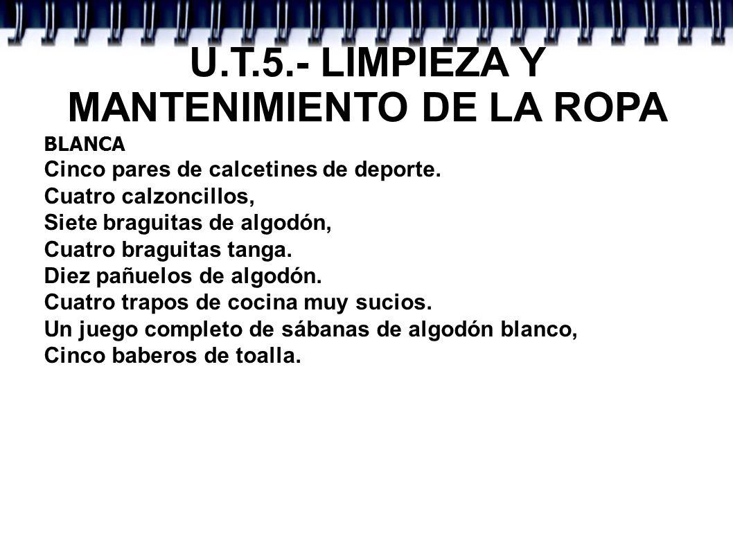 U.T.5.- LIMPIEZA Y MANTENIMIENTO DE LA ROPA BLANCA Cinco pares de calcetines de deporte. Cuatro calzoncillos, Siete braguitas de algodón, Cuatro bragu