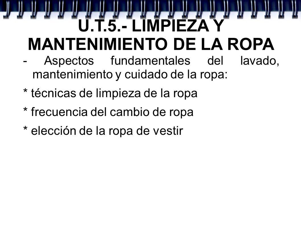 U.T.5.- LIMPIEZA Y MANTENIMIENTO DE LA ROPA - Aspectos fundamentales del lavado, mantenimiento y cuidado de la ropa: * técnicas de limpieza de la ropa