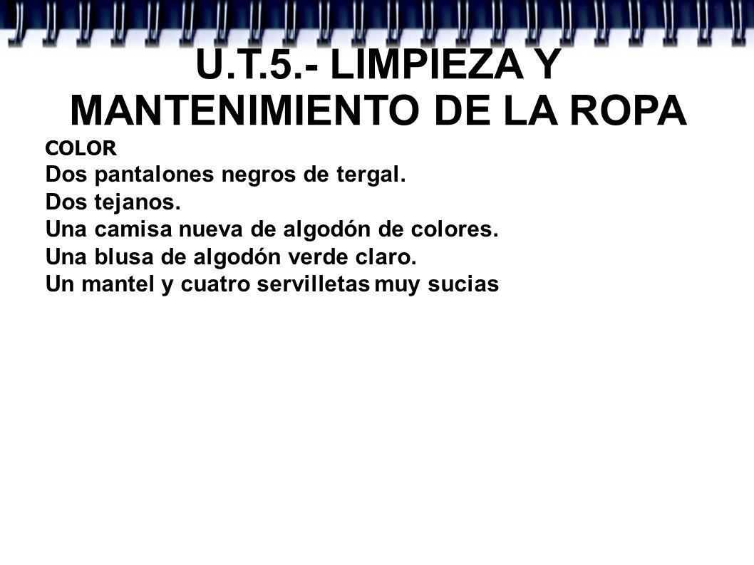 U.T.5.- LIMPIEZA Y MANTENIMIENTO DE LA ROPA COLOR Dos pantalones negros de tergal. Dos tejanos. Una camisa nueva de algodón de colores. Una blusa de a
