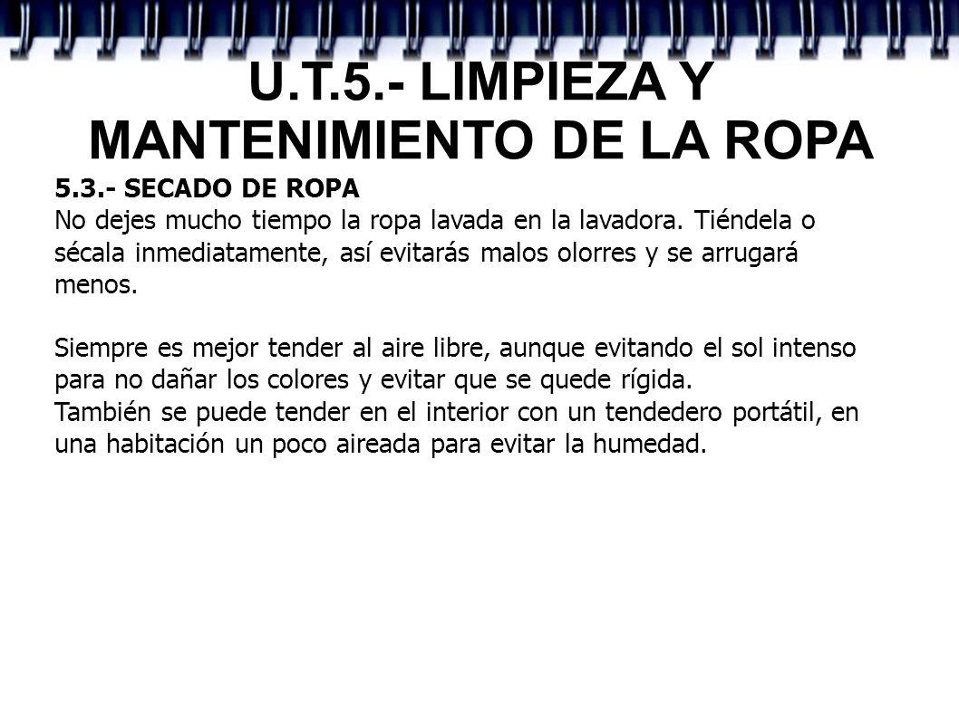 U.T.5.- LIMPIEZA Y MANTENIMIENTO DE LA ROPA 5.3.- SECADO DE ROPA No dejes mucho tiempo la ropa lavada en la lavadora. Tiéndela o sécala inmediatamente