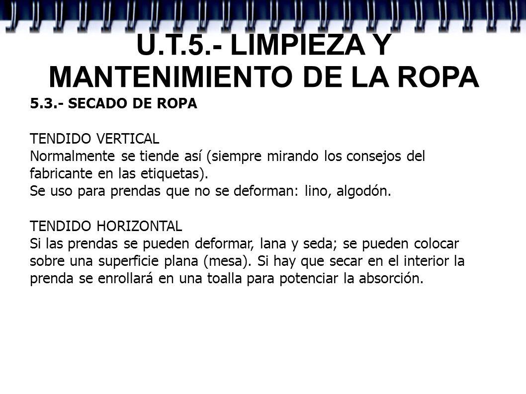 U.T.5.- LIMPIEZA Y MANTENIMIENTO DE LA ROPA 5.3.- SECADO DE ROPA TENDIDO VERTICAL Normalmente se tiende así (siempre mirando los consejos del fabrican