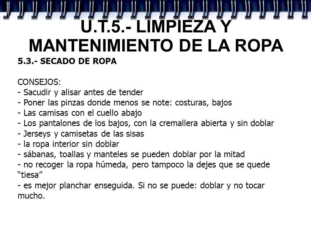 U.T.5.- LIMPIEZA Y MANTENIMIENTO DE LA ROPA 5.3.- SECADO DE ROPA CONSEJOS: - Sacudir y alisar antes de tender - Poner las pinzas donde menos se note: