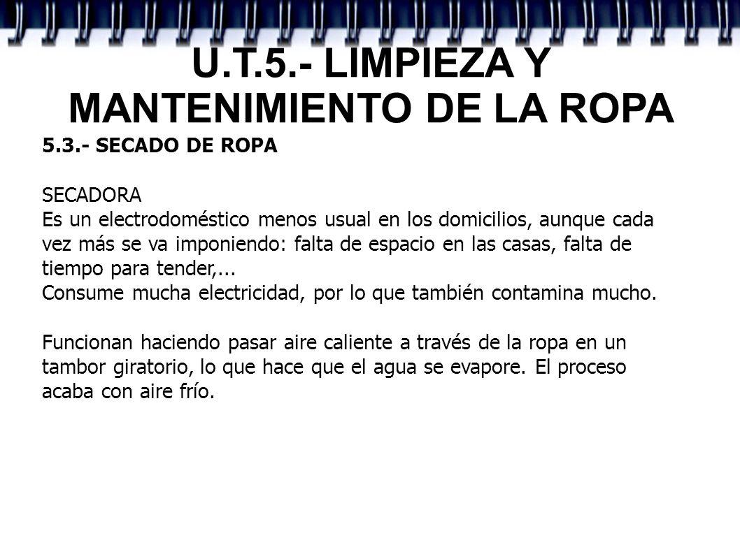U.T.5.- LIMPIEZA Y MANTENIMIENTO DE LA ROPA 5.3.- SECADO DE ROPA SECADORA Es un electrodoméstico menos usual en los domicilios, aunque cada vez más se