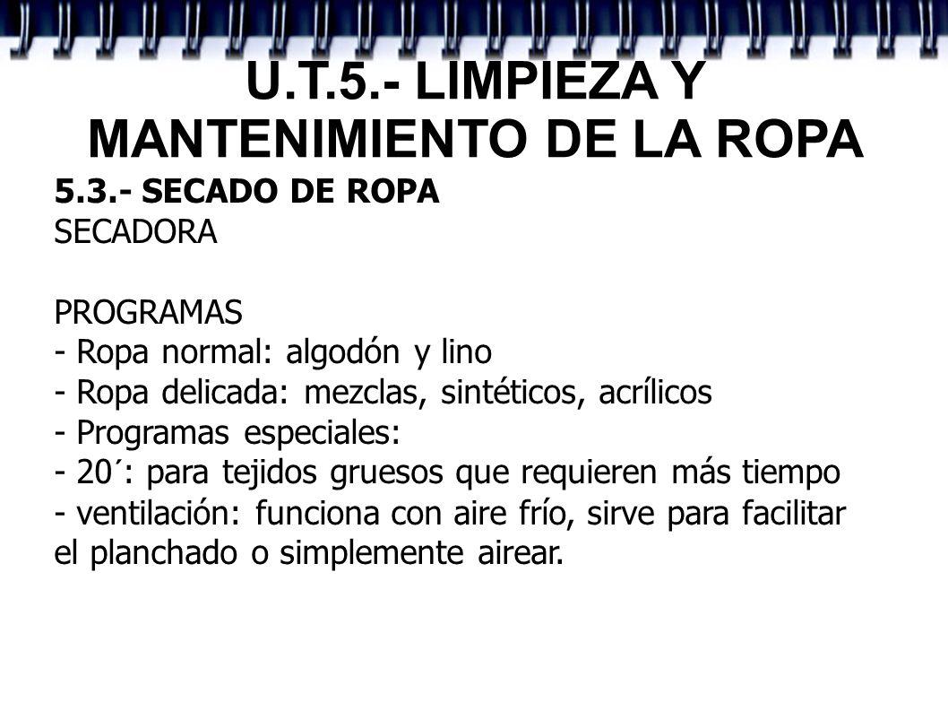U.T.5.- LIMPIEZA Y MANTENIMIENTO DE LA ROPA 5.3.- SECADO DE ROPA SECADORA PROGRAMAS - Ropa normal: algodón y lino - Ropa delicada: mezclas, sintéticos