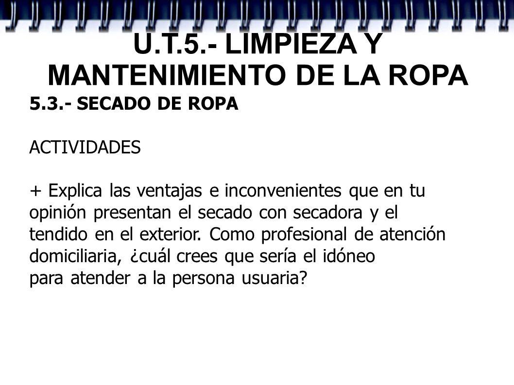 U.T.5.- LIMPIEZA Y MANTENIMIENTO DE LA ROPA 5.3.- SECADO DE ROPA ACTIVIDADES + Explica las ventajas e inconvenientes que en tu opinión presentan el se