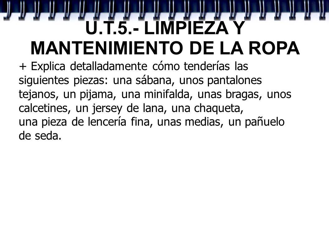 U.T.5.- LIMPIEZA Y MANTENIMIENTO DE LA ROPA + Explica detalladamente cómo tenderías las siguientes piezas: una sábana, unos pantalones tejanos, un pij