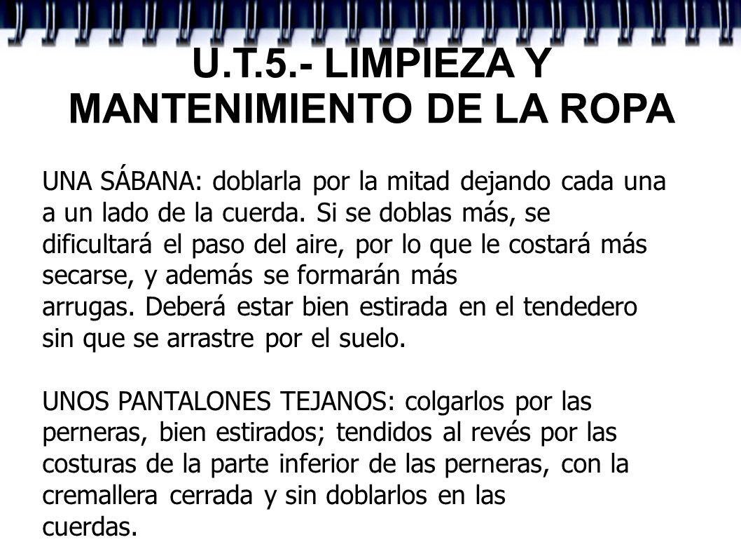 U.T.5.- LIMPIEZA Y MANTENIMIENTO DE LA ROPA UNA SÁBANA: doblarla por la mitad dejando cada una a un lado de la cuerda. Si se doblas más, se dificultar