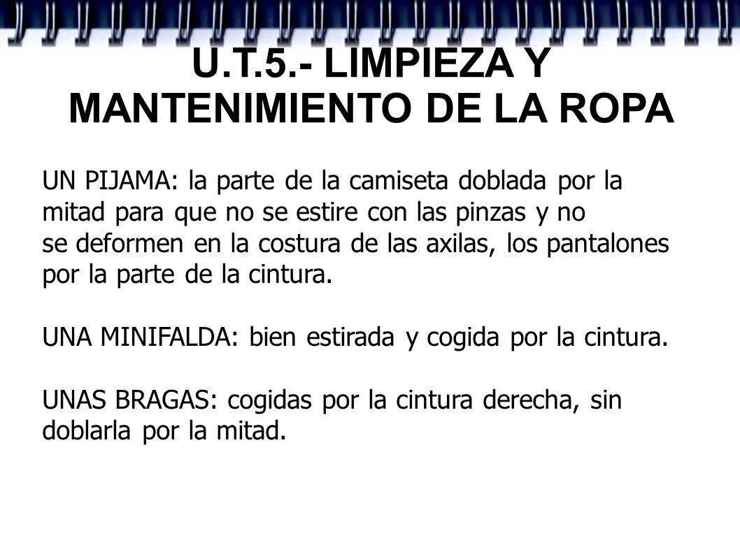 U.T.5.- LIMPIEZA Y MANTENIMIENTO DE LA ROPA UN PIJAMA: la parte de la camiseta doblada por la mitad para que no se estire con las pinzas y no se defor