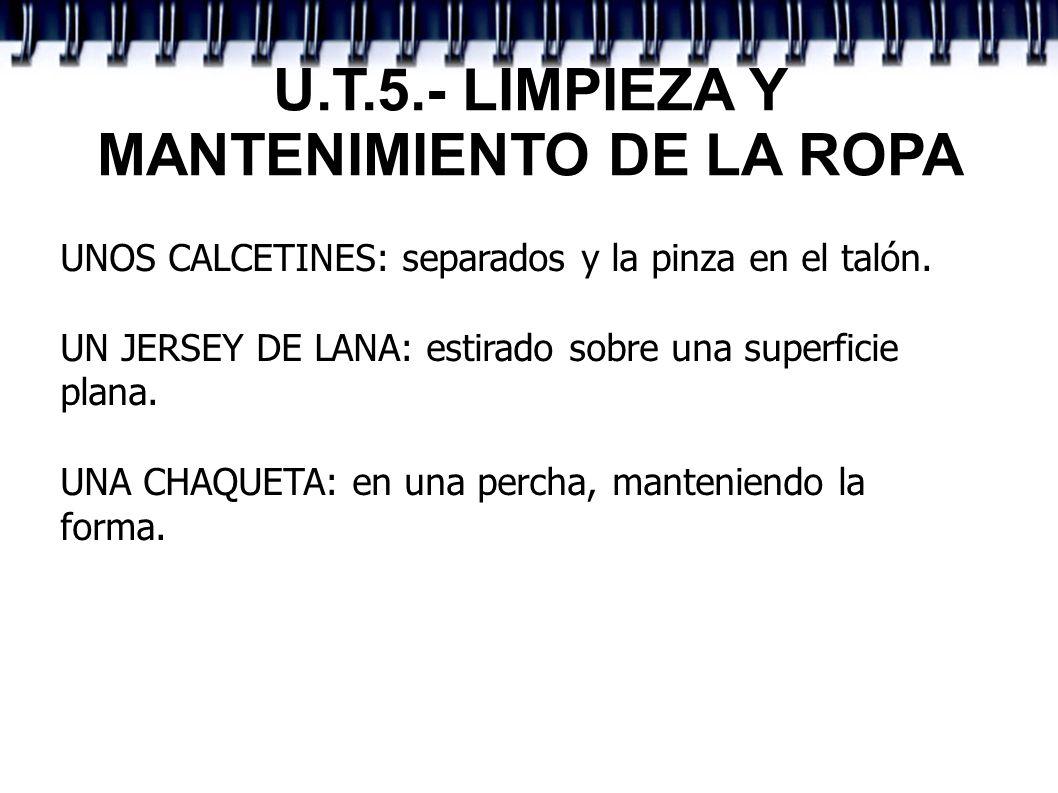 U.T.5.- LIMPIEZA Y MANTENIMIENTO DE LA ROPA UNOS CALCETINES: separados y la pinza en el talón. UN JERSEY DE LANA: estirado sobre una superficie plana.