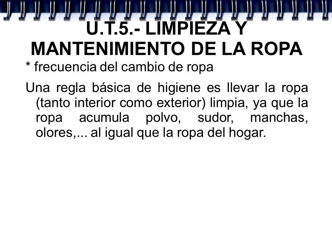 U.T.5.- LIMPIEZA Y MANTENIMIENTO DE LA ROPA - Lana: plancha tibia y con un paño encima para evitar brillos y marcas - Seda: temperatura suave y con tela (seda a ser posible) por encima.