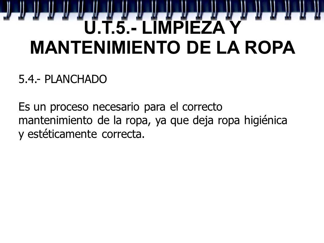 U.T.5.- LIMPIEZA Y MANTENIMIENTO DE LA ROPA 5.4.- PLANCHADO Es un proceso necesario para el correcto mantenimiento de la ropa, ya que deja ropa higién