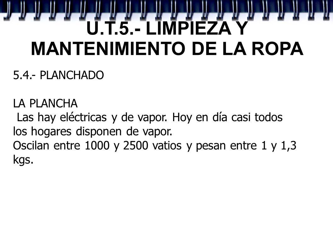 U.T.5.- LIMPIEZA Y MANTENIMIENTO DE LA ROPA 5.4.- PLANCHADO LA PLANCHA Las hay eléctricas y de vapor. Hoy en día casi todos los hogares disponen de va
