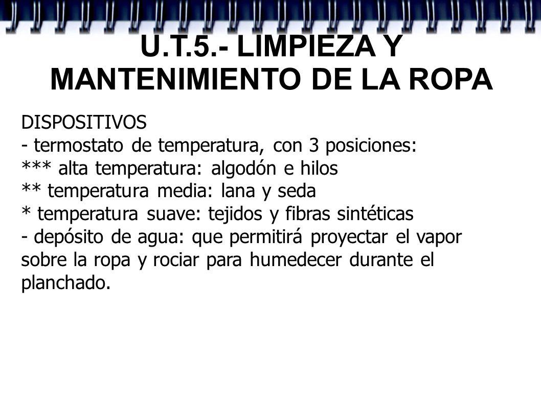 U.T.5.- LIMPIEZA Y MANTENIMIENTO DE LA ROPA DISPOSITIVOS - termostato de temperatura, con 3 posiciones: *** alta temperatura: algodón e hilos ** tempe