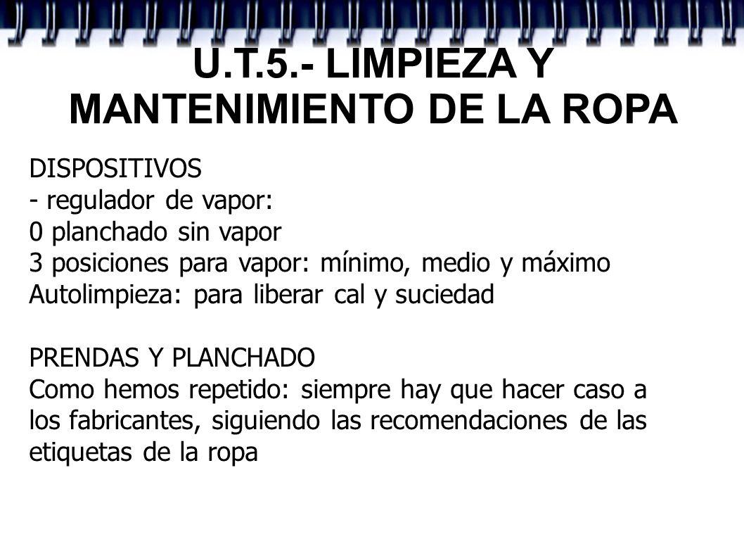 U.T.5.- LIMPIEZA Y MANTENIMIENTO DE LA ROPA DISPOSITIVOS - regulador de vapor: 0 planchado sin vapor 3 posiciones para vapor: mínimo, medio y máximo A