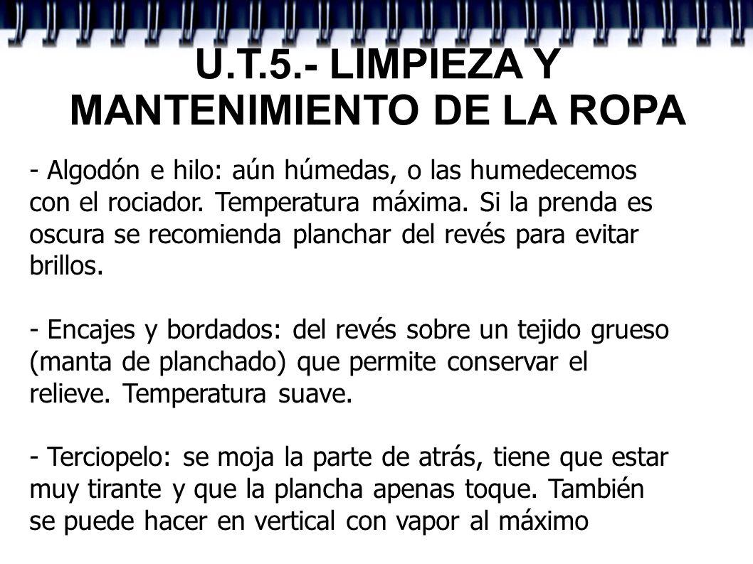 U.T.5.- LIMPIEZA Y MANTENIMIENTO DE LA ROPA - Algodón e hilo: aún húmedas, o las humedecemos con el rociador. Temperatura máxima. Si la prenda es oscu