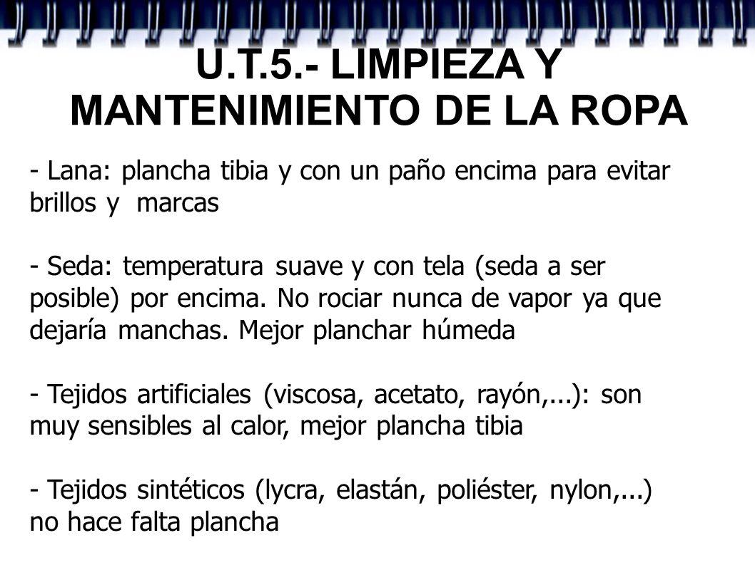 U.T.5.- LIMPIEZA Y MANTENIMIENTO DE LA ROPA - Lana: plancha tibia y con un paño encima para evitar brillos y marcas - Seda: temperatura suave y con te