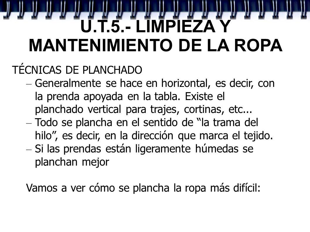 U.T.5.- LIMPIEZA Y MANTENIMIENTO DE LA ROPA TÉCNICAS DE PLANCHADO – Generalmente se hace en horizontal, es decir, con la prenda apoyada en la tabla. E