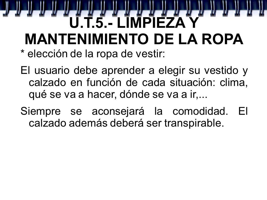 U.T.5.- LIMPIEZA Y MANTENIMIENTO DE LA ROPA * elección de la ropa de vestir: El usuario debe aprender a elegir su vestido y calzado en función de cada