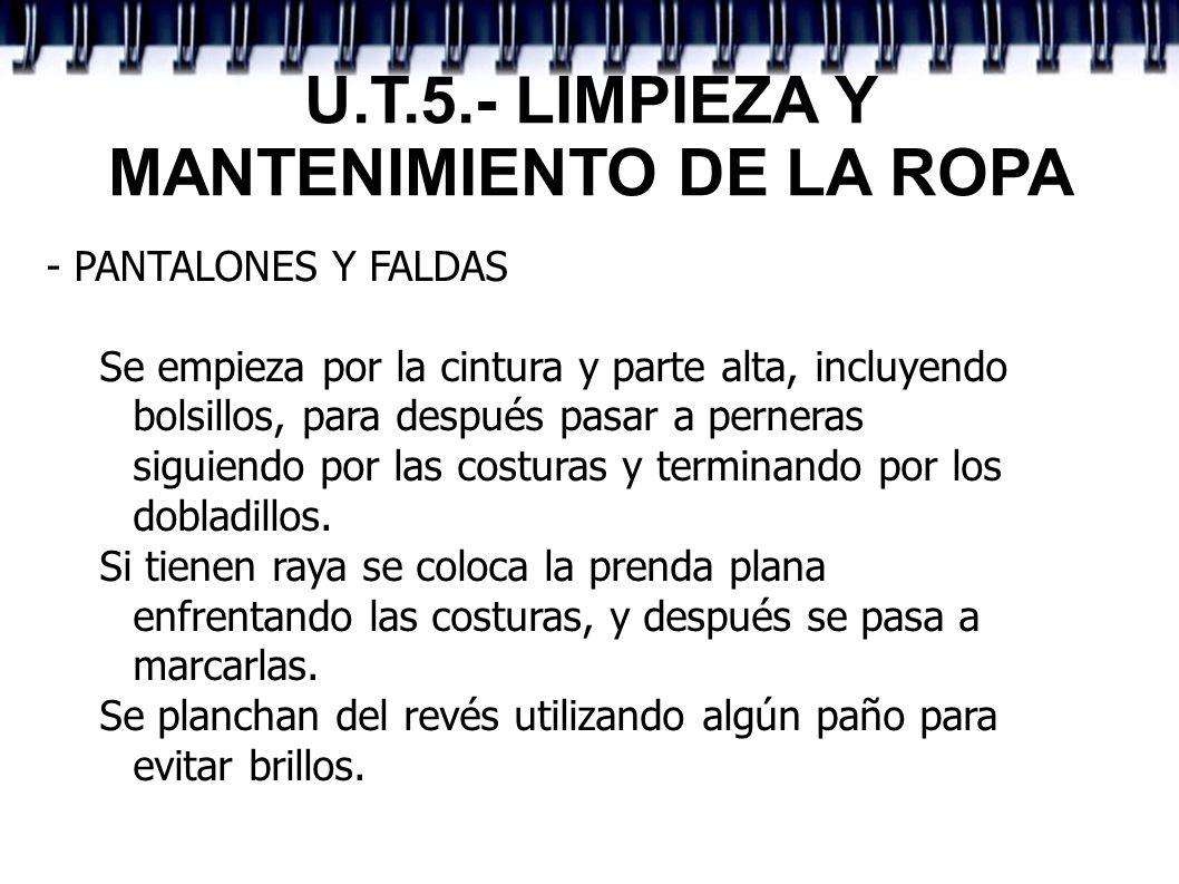 U.T.5.- LIMPIEZA Y MANTENIMIENTO DE LA ROPA - PANTALONES Y FALDAS Se empieza por la cintura y parte alta, incluyendo bolsillos, para después pasar a p