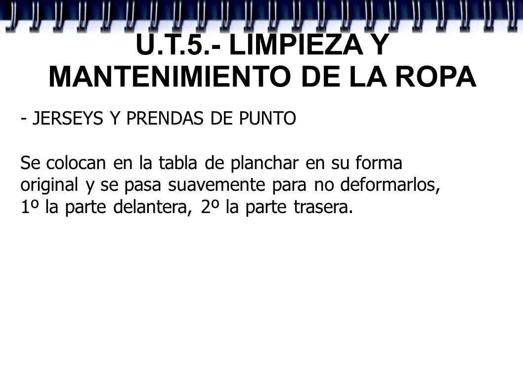U.T.5.- LIMPIEZA Y MANTENIMIENTO DE LA ROPA - JERSEYS Y PRENDAS DE PUNTO Se colocan en la tabla de planchar en su forma original y se pasa suavemente