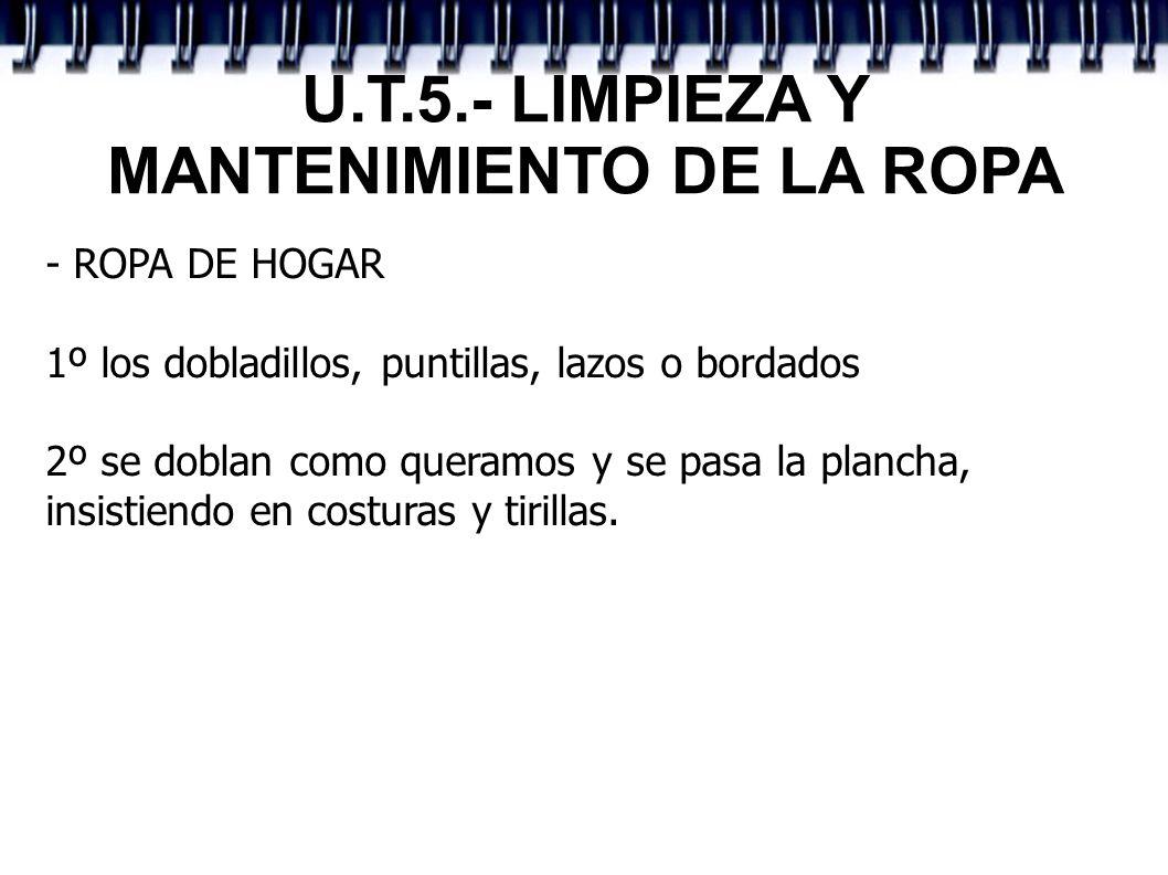 U.T.5.- LIMPIEZA Y MANTENIMIENTO DE LA ROPA - ROPA DE HOGAR 1º los dobladillos, puntillas, lazos o bordados 2º se doblan como queramos y se pasa la pl